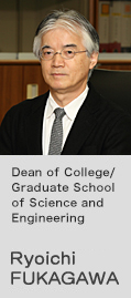 Dean of College/Dean of College/Graduate School of Science and Engineering Ryoichi FUKAGAWA